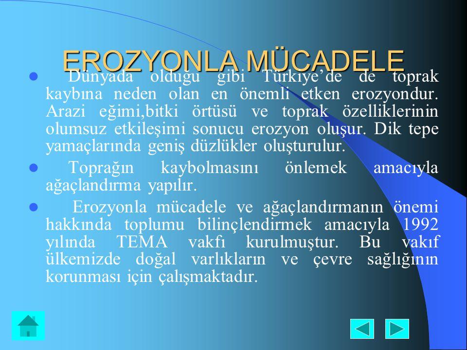 EROZYONLA MÜCADELE Dünyada olduğu gibi Türkiye'de de toprak kaybına neden olan en önemli etken erozyondur. Arazi eğimi,bitki örtüsü ve toprak özellikl