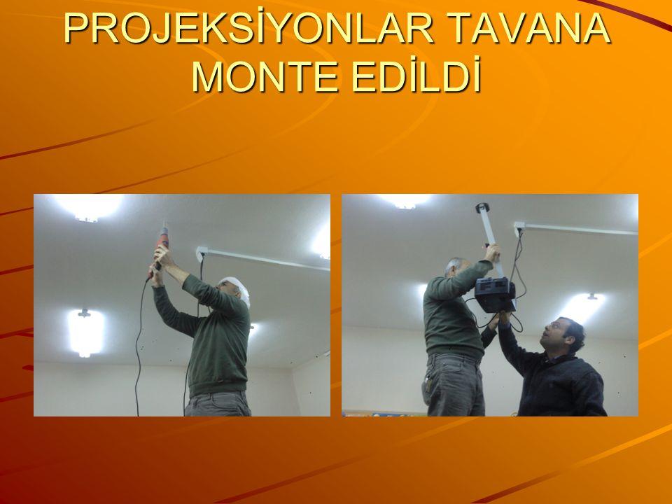 PROJEKSİYONLAR TAVANA MONTE EDİLDİ