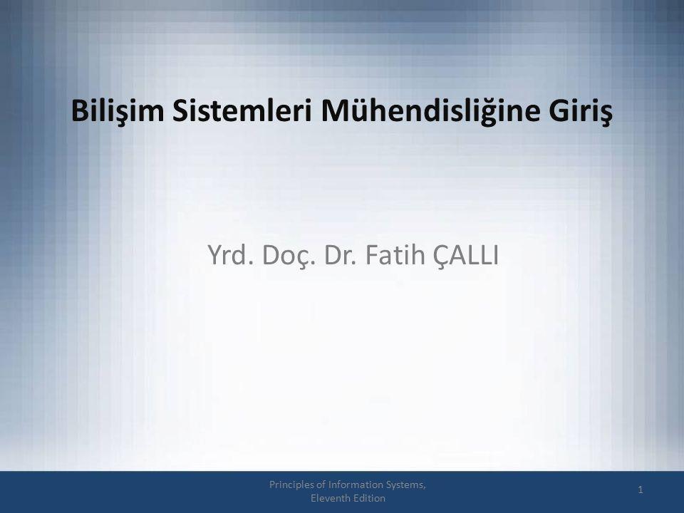 Bilişim Sistemleri Mühendisliğine Giriş 1 Principles of Information Systems, Eleventh Edition Yrd. Doç. Dr. Fatih ÇALLI