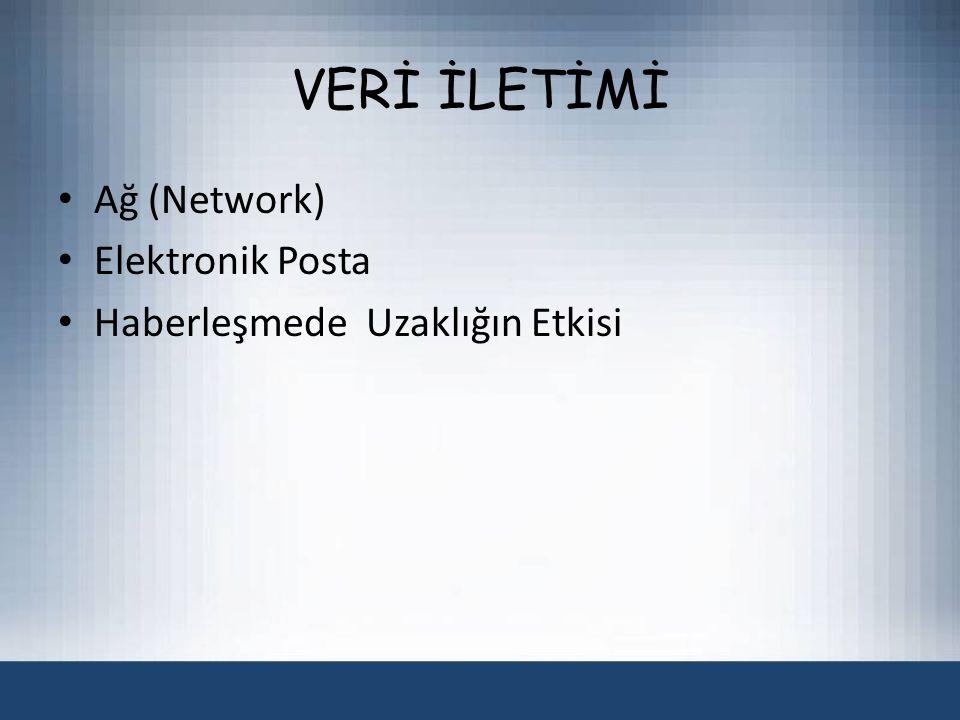 VERİ İLETİMİ Ağ (Network) Elektronik Posta Haberleşmede Uzaklığın Etkisi