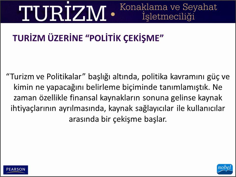 """TURİZM ÜZERİNE """"POLİTİK ÇEKİŞME"""" """"Turizm ve Politikalar"""" başlığı altında, politika kavramını güç ve kimin ne yapacağını belirleme biçiminde tanımlamış"""