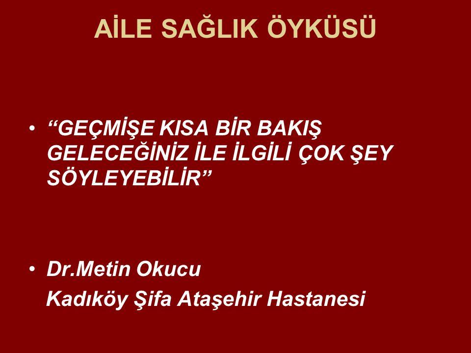 AİLE SAĞLIK ÖYKÜSÜ GEÇMİŞE KISA BİR BAKIŞ GELECEĞİNİZ İLE İLGİLİ ÇOK ŞEY SÖYLEYEBİLİR Dr.Metin Okucu Kadıköy Şifa Ataşehir Hastanesi