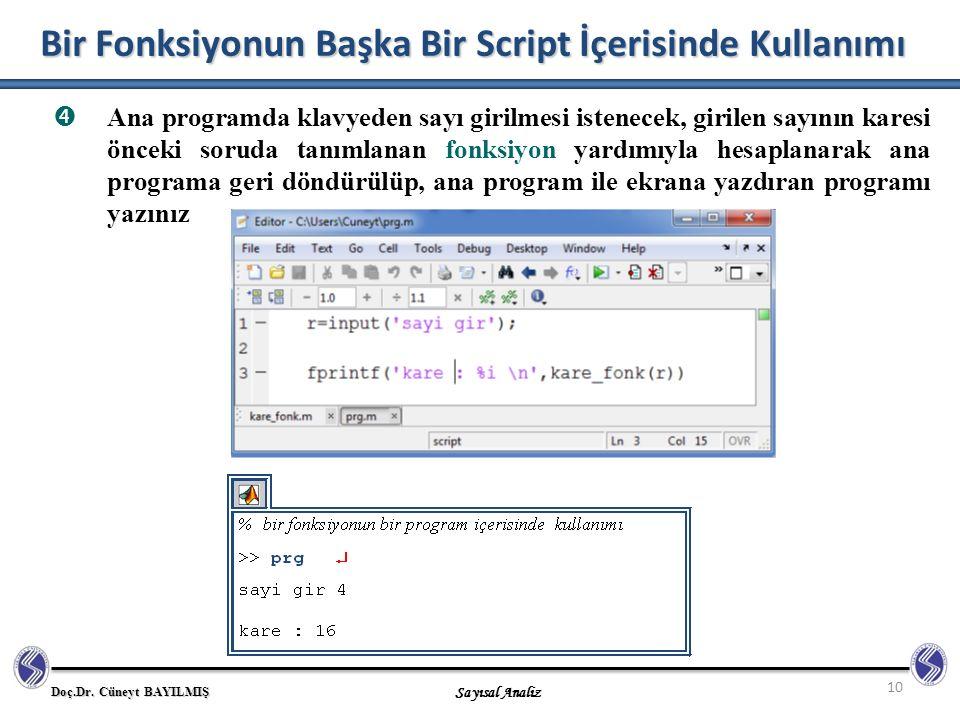 Doç.Dr. Cüneyt BAYILMIŞ Sayısal Analiz 10 Bir Fonksiyonun Başka Bir Script İçerisinde Kullanımı  Ana programda klavyeden sayı girilmesi istenecek, gi