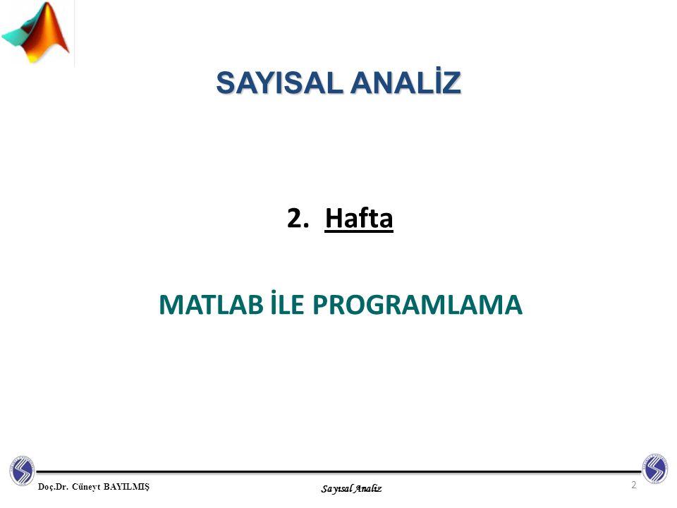 Sayısal Analiz Doç.Dr. Cüneyt BAYILMIŞ 2.Hafta MATLAB İLE PROGRAMLAMA 2 SAYISAL ANALİZ