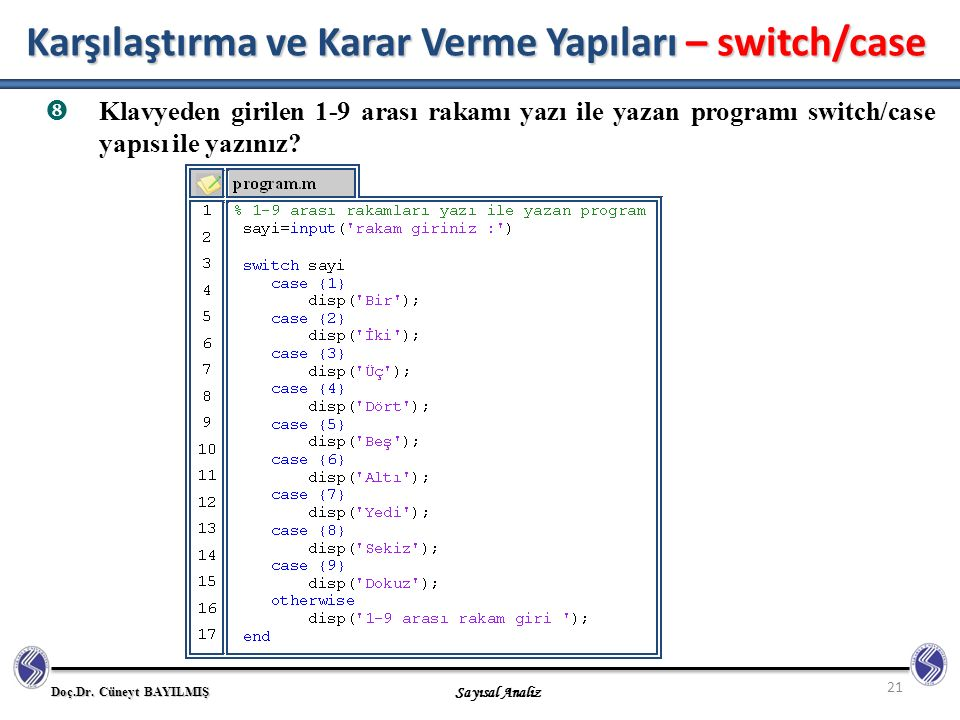 Doç.Dr. Cüneyt BAYILMIŞ Sayısal Analiz 21  Klavyeden girilen 1-9 arası rakamı yazı ile yazan programı switch/case yapısı ile yazınız? Karşılaştırma v