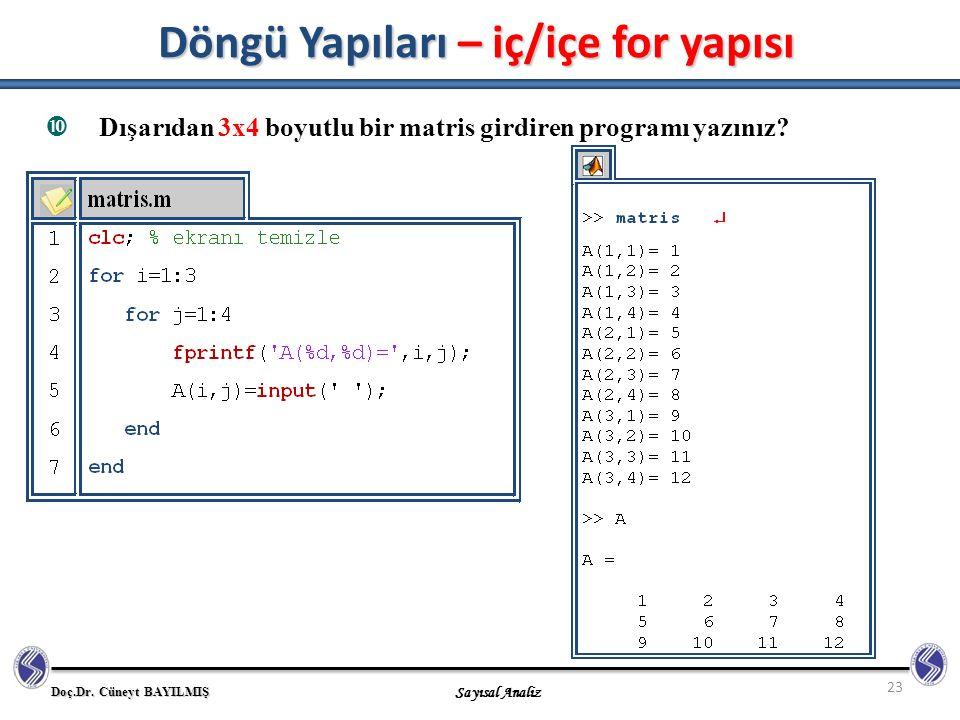 Doç.Dr. Cüneyt BAYILMIŞ Sayısal Analiz 23  Dışarıdan 3x4 boyutlu bir matris girdiren programı yazınız? Döngü Yapıları – iç/içe for yapısı