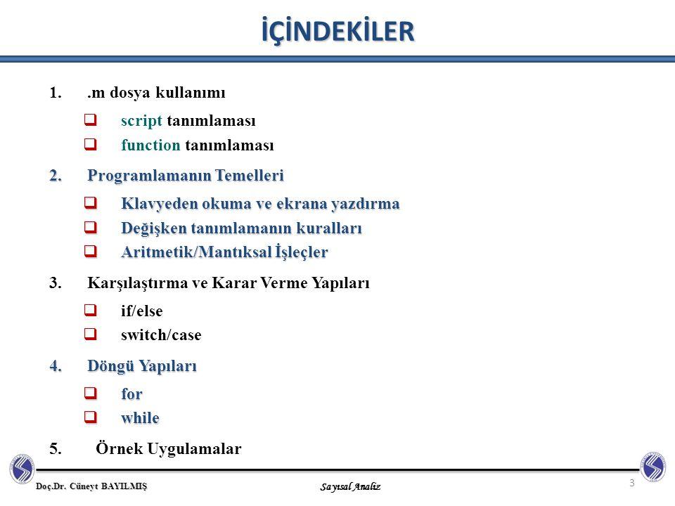 Doç.Dr. Cüneyt BAYILMIŞ Sayısal Analiz İÇİNDEKİLER 3 1..m dosya kullanımı  script tanımlaması  function tanımlaması 2.Programlamanın Temelleri  Kla