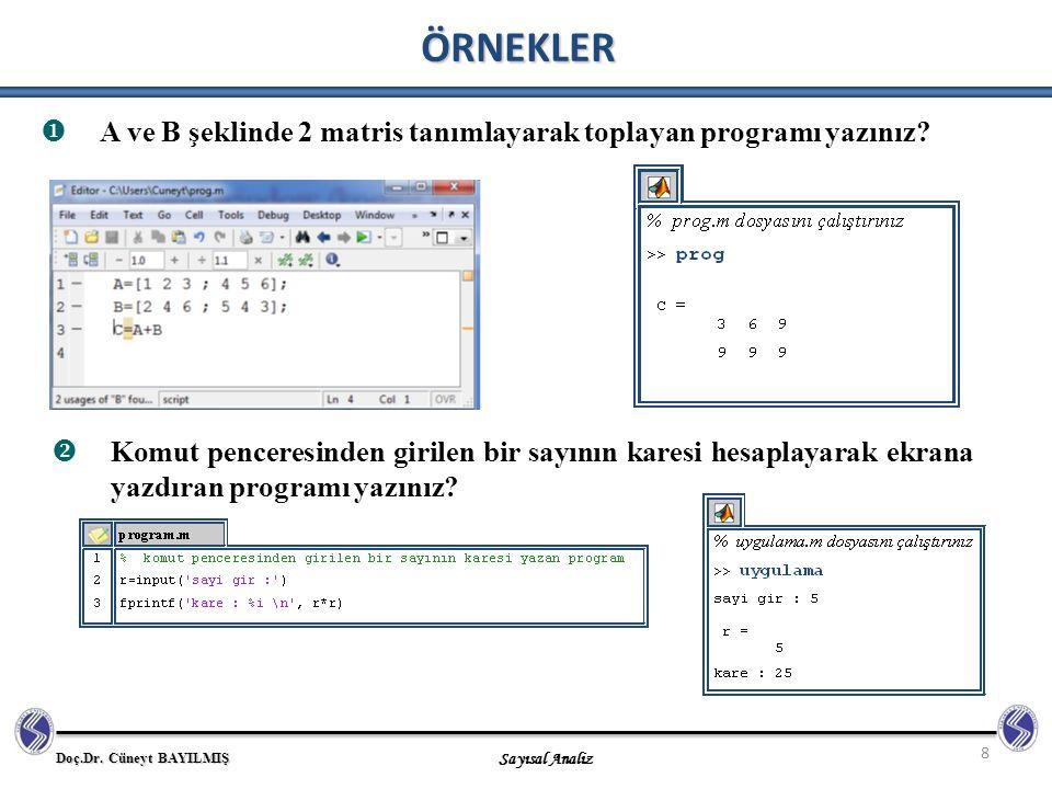 Doç.Dr. Cüneyt BAYILMIŞ Sayısal Analiz 8  A ve B şeklinde 2 matris tanımlayarak toplayan programı yazınız? ÖRNEKLER  Komut penceresinden girilen bir
