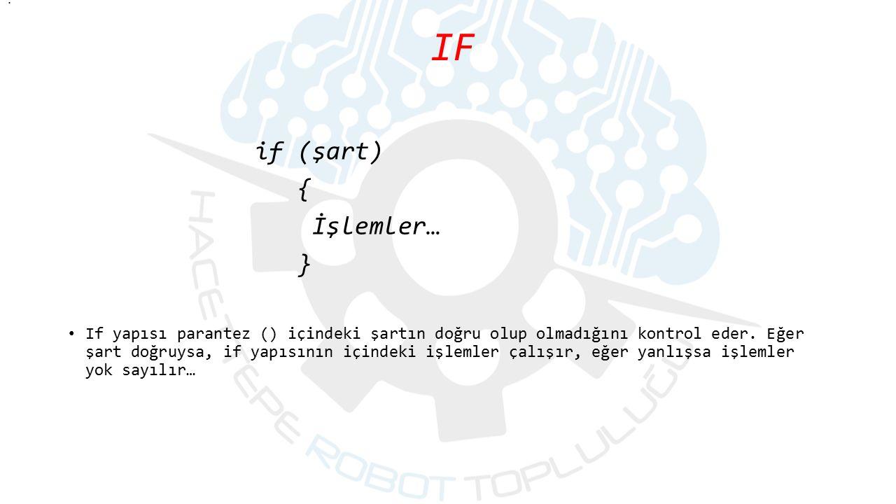 IF if (şart) { İşlemler… } If yapısı parantez () içindeki şartın doğru olup olmadığını kontrol eder. Eğer şart doğruysa, if yapısının içindeki işlemle