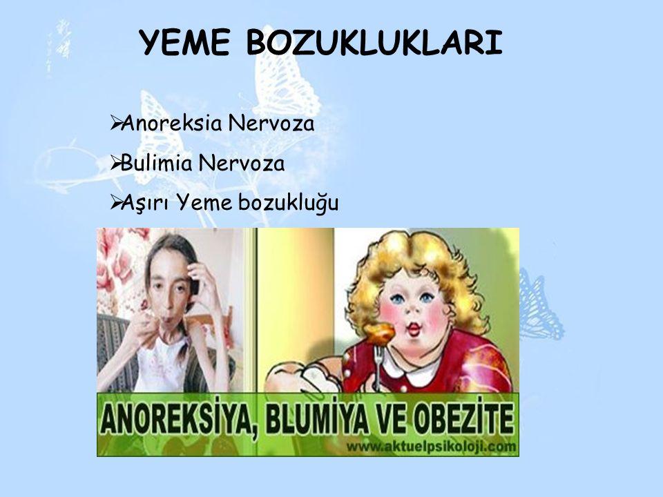 YEME BOZUKLUKLARI  Anoreksia Nervoza  Bulimia Nervoza  Aşırı Yeme bozukluğu
