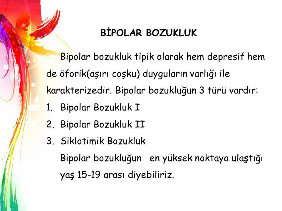 BİPOLAR BOZUKLUK Bipolar bozukluk tipik olarak hem depresif hem de öforik(aşırı coşku) duyguların varlığı ile karakterizedir. Bipolar bozukluğun 3 tür