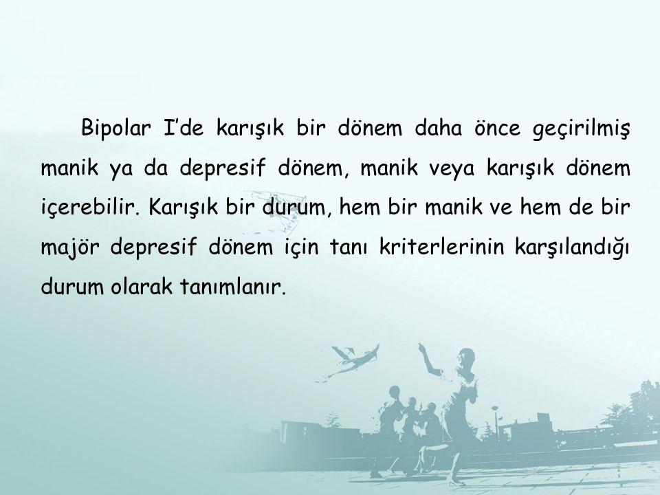Bipolar I'de karışık bir dönem daha önce geçirilmiş manik ya da depresif dönem, manik veya karışık dönem içerebilir. Karışık bir durum, hem bir manik