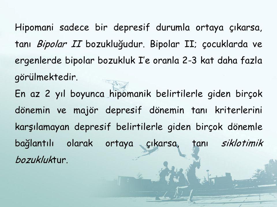 Hipomani sadece bir depresif durumla ortaya çıkarsa, tanı Bipolar II bozukluğudur. Bipolar II; çocuklarda ve ergenlerde bipolar bozukluk I'e oranla 2-