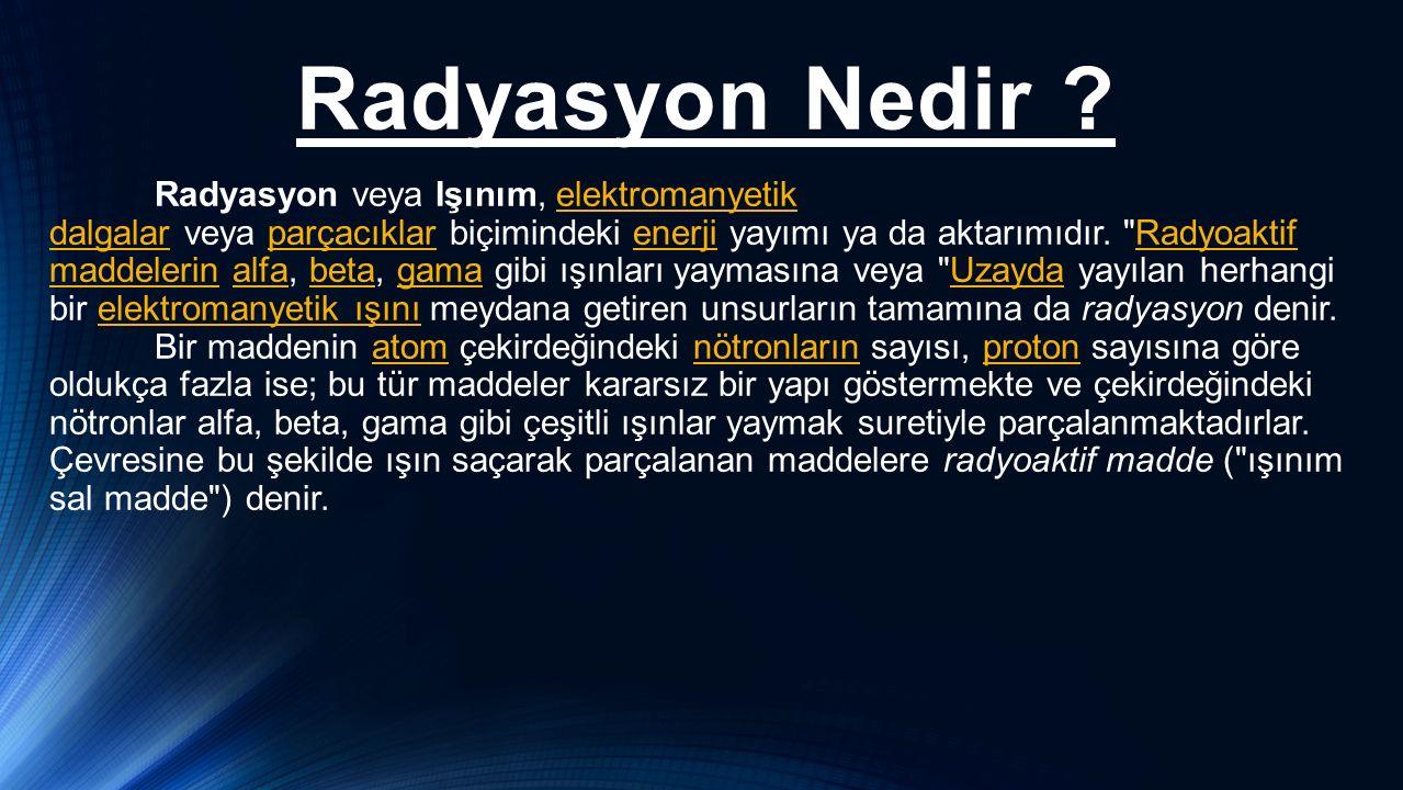 Radyasyon Nedir ? Radyasyon veya Işınım, elektromanyetik dalgalar veya parçacıklar biçimindeki enerji yayımı ya da aktarımıdır.