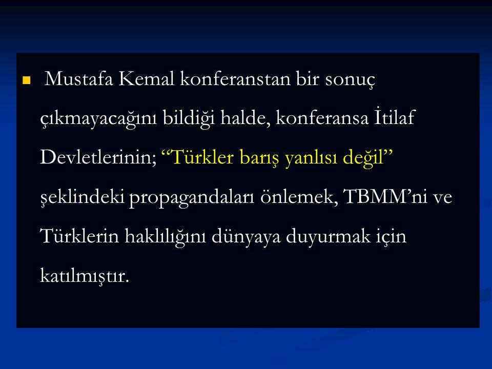 İtilaf Devletlerinin amacı her iki hükümeti çağırarak arada ikilik çıkarmaktı. Konferans sırasında İstanbul hükümeti temsilcisi Tevfik Paşa sözü TBMM