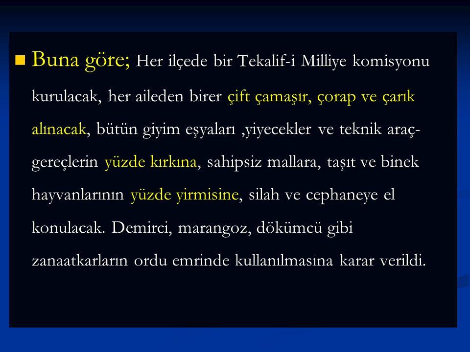 Yukarıda belirtilen yetkileri alan Mustafa Kemal 7-8 Ağustos tarihlerinde Tekalif-i Milliye (Milli Yükümlülükler ) Emirleri çıkarıldı. Yukarıda belirt