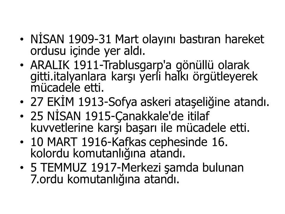 NİSAN 1909-31 Mart olayını bastıran hareket ordusu içinde yer aldı. ARALIK 1911-Trablusgarp'a gönüllü olarak gitti.italyanlara karşı yerli halkı örgüt