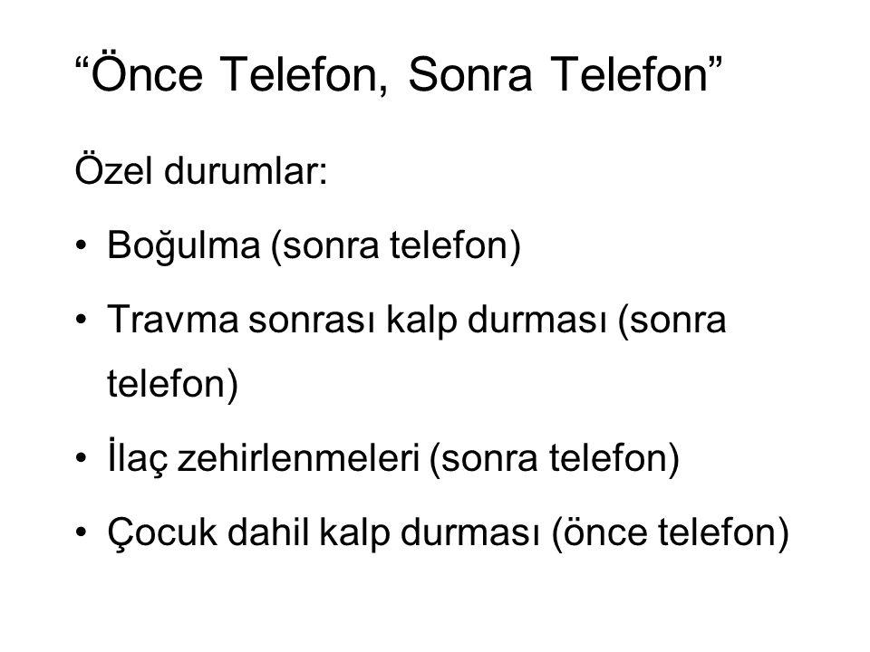 """""""Önce Telefon, Sonra Telefon"""" Özel durumlar: Boğulma (sonra telefon) Travma sonrası kalp durması (sonra telefon) İlaç zehirlenmeleri (sonra telefon) Ç"""