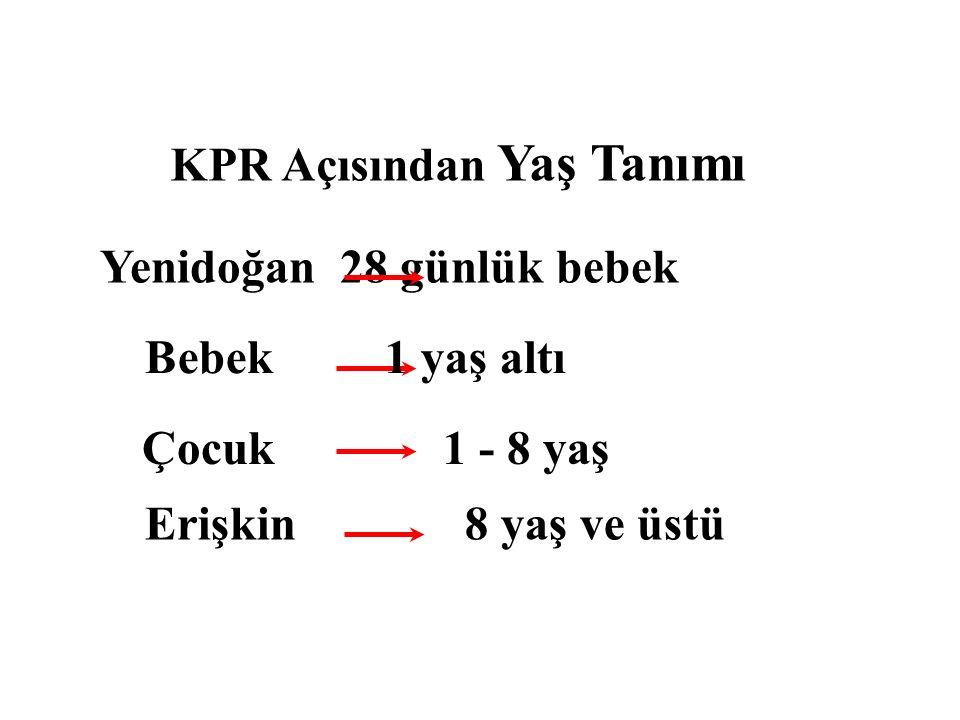 KPR Açısından Yaş Tanımı Yenidoğan28 günlük bebek Bebek1 yaş altı Çocuk 1 - 8 yaş Erişkin 8 yaş ve üstü