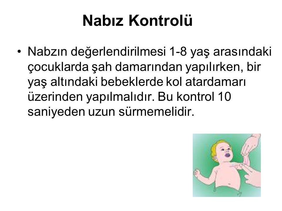 Nabız Kontrolü Nabzın değerlendirilmesi 1-8 yaş arasındaki çocuklarda şah damarından yapılırken, bir yaş altındaki bebeklerde kol atardamarı üzerinden