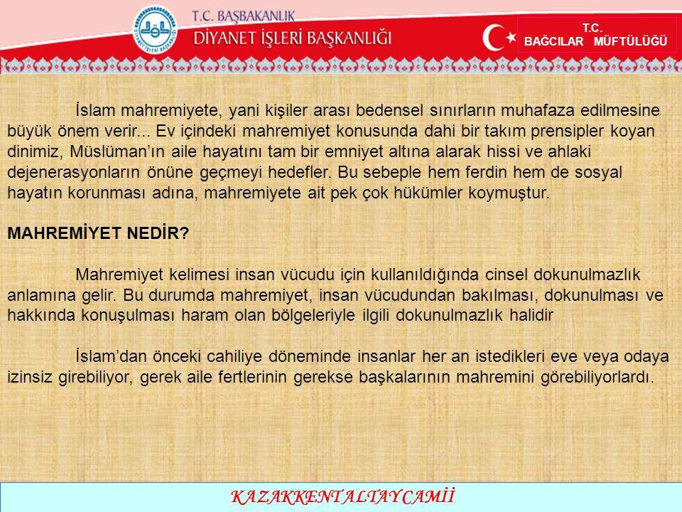 T.C. BAĞCILAR MÜFTÜLÜĞÜ KAZAKKENT ALTAY CAMİİ İslam mahremiyete, yani kişiler arası bedensel sınırların muhafaza edilmesine büyük önem verir... Ev içi