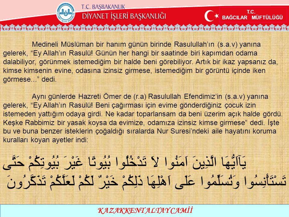 """T.C. BAĞCILAR MÜFTÜLÜĞÜ KAZAKKENT ALTAY CAMİİ Medineli Müslüman bir hanım günün birinde Rasulullah'ın (s.a.v) yanına gelerek, """"Ey Allah'ın Rasulü! Gün"""