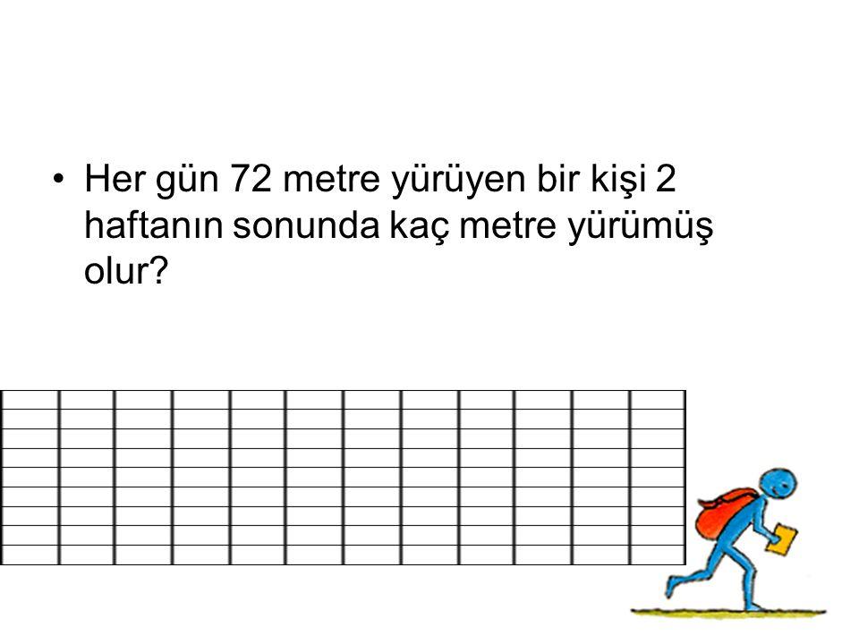 Her gün 72 metre yürüyen bir kişi 2 haftanın sonunda kaç metre yürümüş olur?