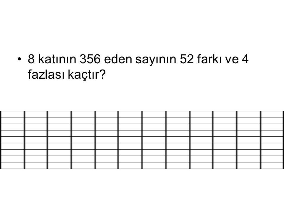 8 katının 356 eden sayının 52 farkı ve 4 fazlası kaçtır?