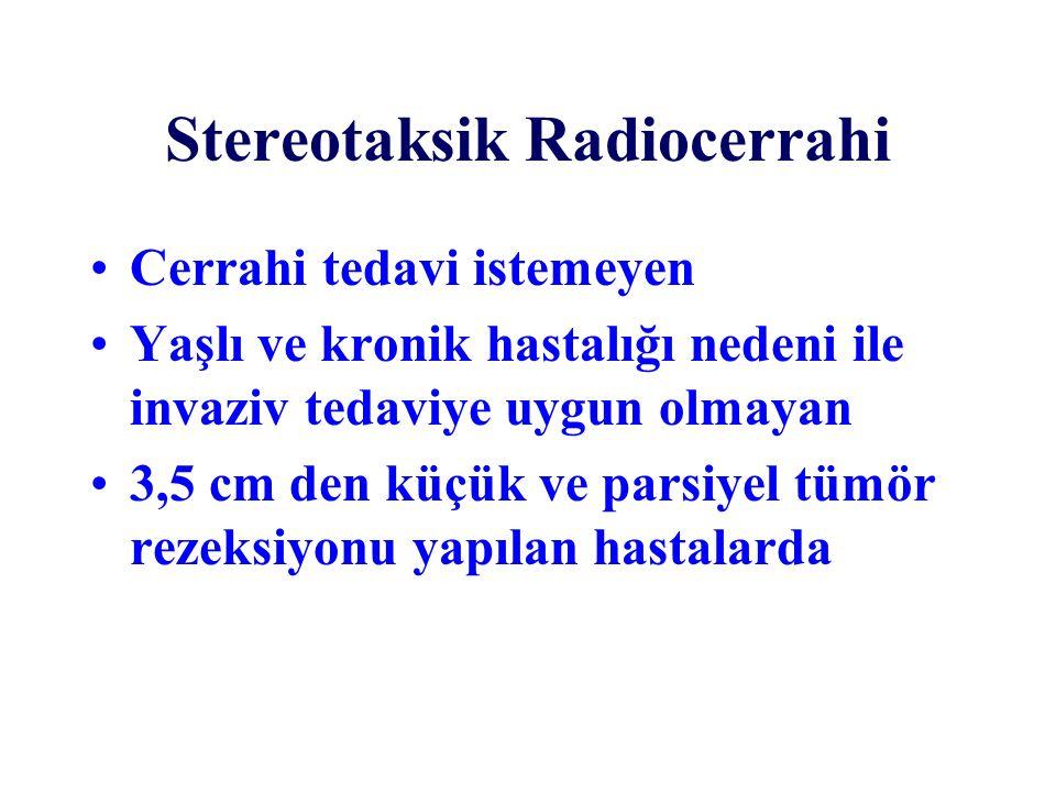 Stereotaksik Radiocerrahi Cerrahi tedavi istemeyen Yaşlı ve kronik hastalığı nedeni ile invaziv tedaviye uygun olmayan 3,5 cm den küçük ve parsiyel tü