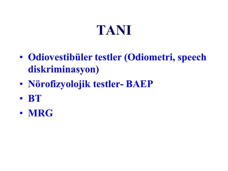 TANI Odiovestibüler testler (Odiometri, speech diskriminasyon) Nörofizyolojik testler- BAEP BT MRG