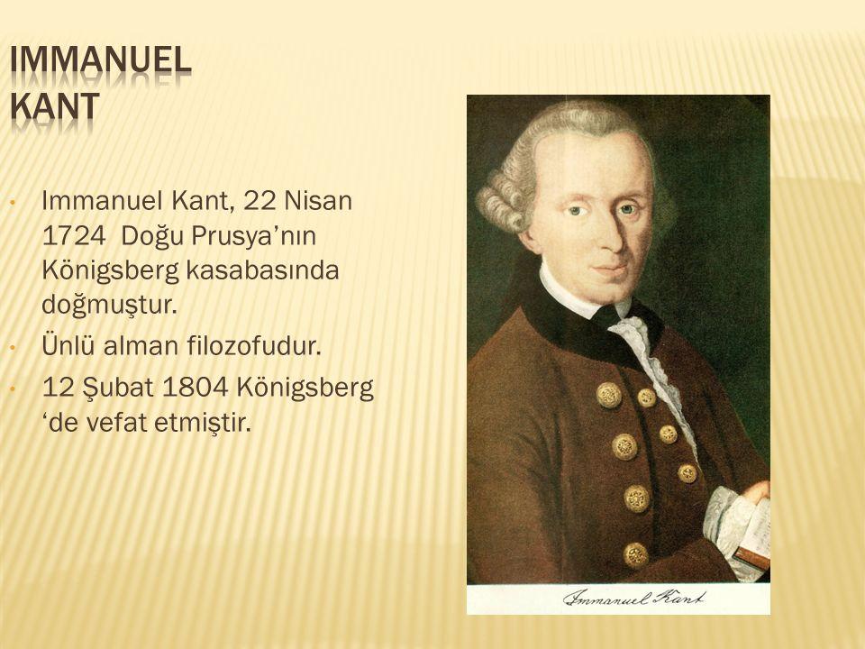 Immanuel Kant, 22 Nisan 1724 Doğu Prusya'nın Königsberg kasabasında doğmuştur.