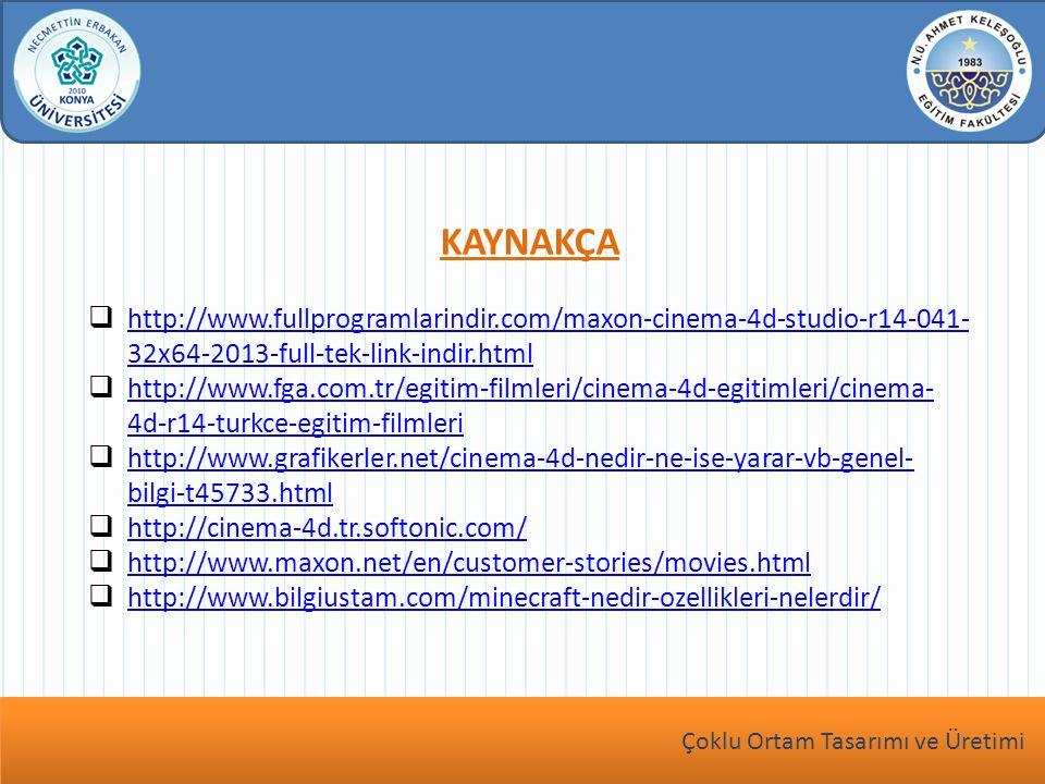 Dersin Adı bu köşeye yazılacak KAYNAKÇA  http://www.fullprogramlarindir.com/maxon-cinema-4d-studio-r14-041- 32x64-2013-full-tek-link-indir.html http://www.fullprogramlarindir.com/maxon-cinema-4d-studio-r14-041- 32x64-2013-full-tek-link-indir.html  http://www.fga.com.tr/egitim-filmleri/cinema-4d-egitimleri/cinema- 4d-r14-turkce-egitim-filmleri http://www.fga.com.tr/egitim-filmleri/cinema-4d-egitimleri/cinema- 4d-r14-turkce-egitim-filmleri  http://www.grafikerler.net/cinema-4d-nedir-ne-ise-yarar-vb-genel- bilgi-t45733.html http://www.grafikerler.net/cinema-4d-nedir-ne-ise-yarar-vb-genel- bilgi-t45733.html  http://cinema-4d.tr.softonic.com/ http://cinema-4d.tr.softonic.com/  http://www.maxon.net/en/customer-stories/movies.html http://www.maxon.net/en/customer-stories/movies.html  http://www.bilgiustam.com/minecraft-nedir-ozellikleri-nelerdir/ http://www.bilgiustam.com/minecraft-nedir-ozellikleri-nelerdir/ Çoklu Ortam Tasarımı ve Üretimi
