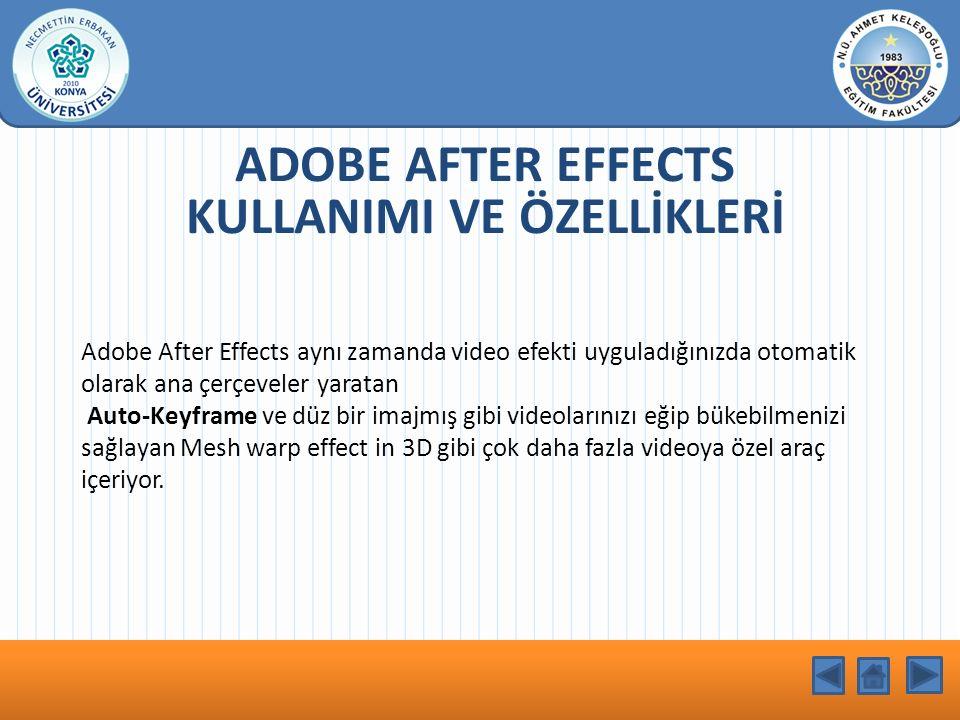 KONU BAŞLIĞI ADOBE AFTER EFFECTS KULLANIMI VE ÖZELLİKLERİ Adobe After Effects aynı zamanda video efekti uyguladığınızda otomatik olarak ana çerçeveler