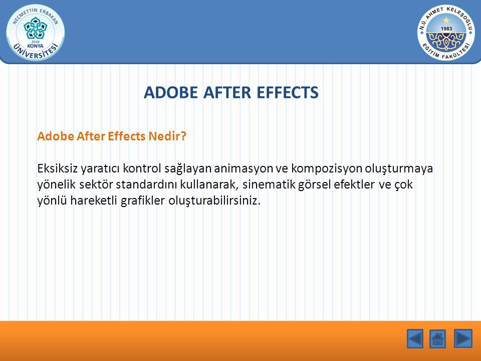 KONU BAŞLIĞI Adobe After Effects Nedir? Eksiksiz yaratıcı kontrol sağlayan animasyon ve kompozisyon oluşturmaya yönelik sektör standardını kullanarak,