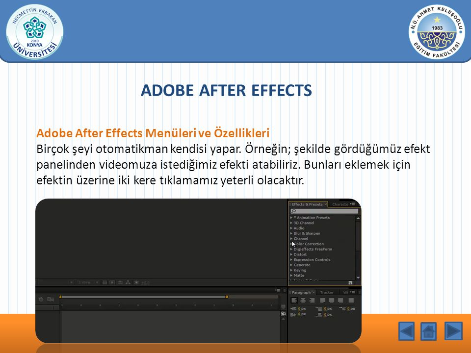 KONU BAŞLIĞI ADOBE AFTER EFFECTS Adobe After Effects Menüleri ve Özellikleri Birçok şeyi otomatikman kendisi yapar. Örneğin; şekilde gördüğümüz efekt