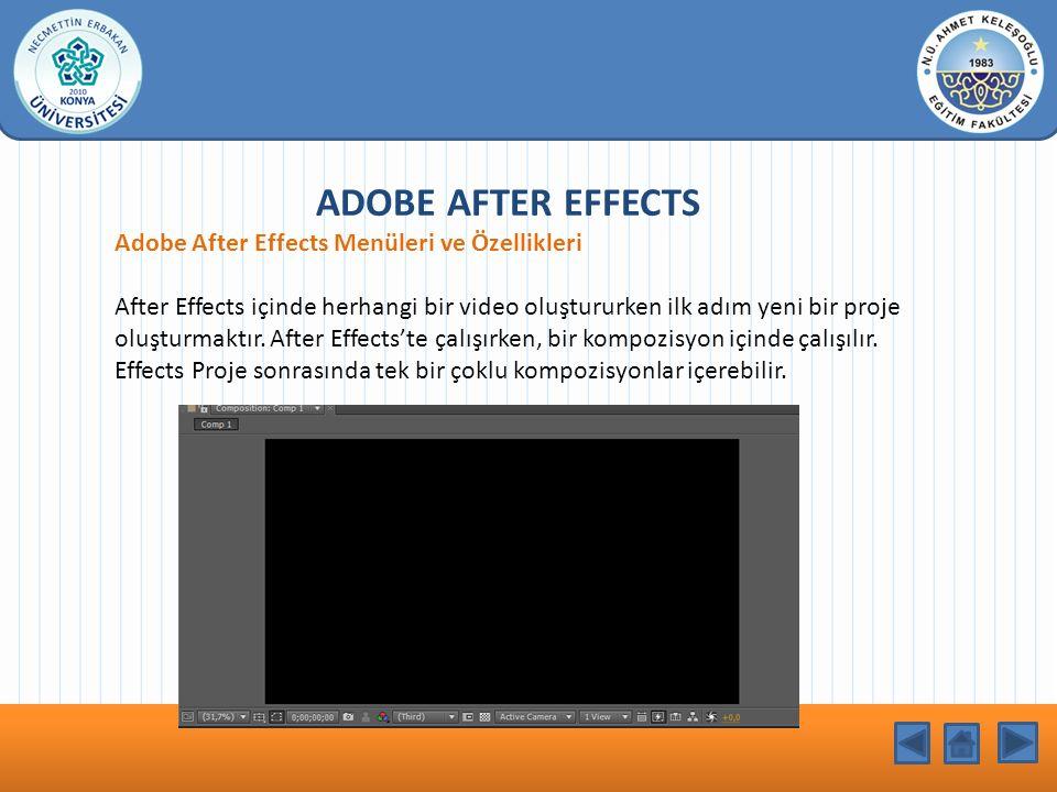 KONU BAŞLIĞI ADOBE AFTER EFFECTS Adobe After Effects Menüleri ve Özellikleri After Effects içinde herhangi bir video oluştururken ilk adım yeni bir pr