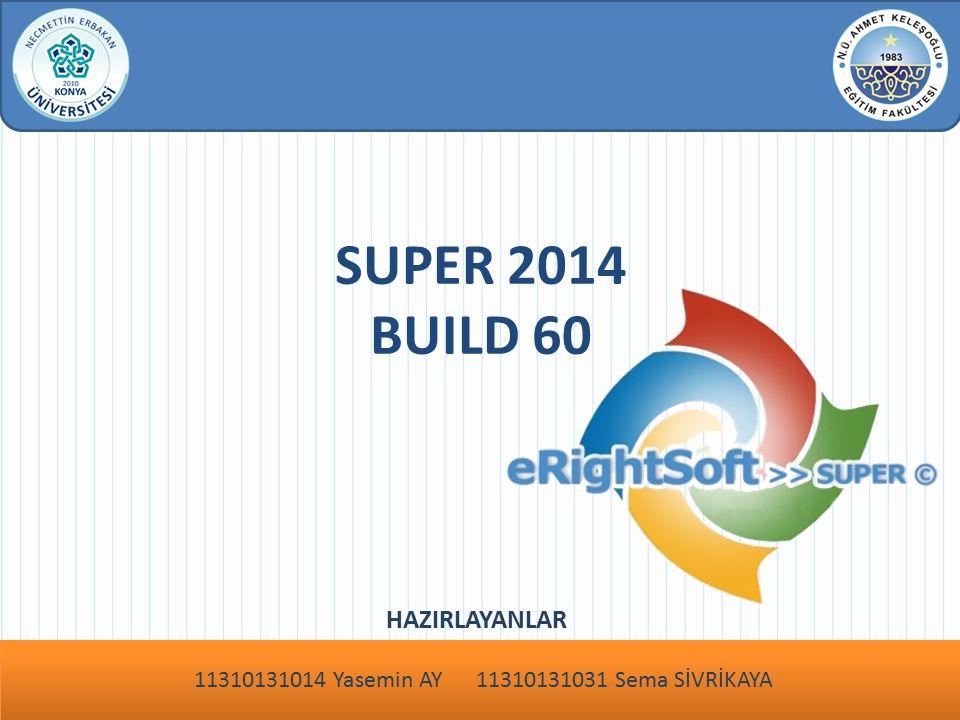 SUPER 2014 BUILD 60 HAZIRLAYANLAR 11310131014 Yasemin AY 11310131031 Sema SİVRİKAYA