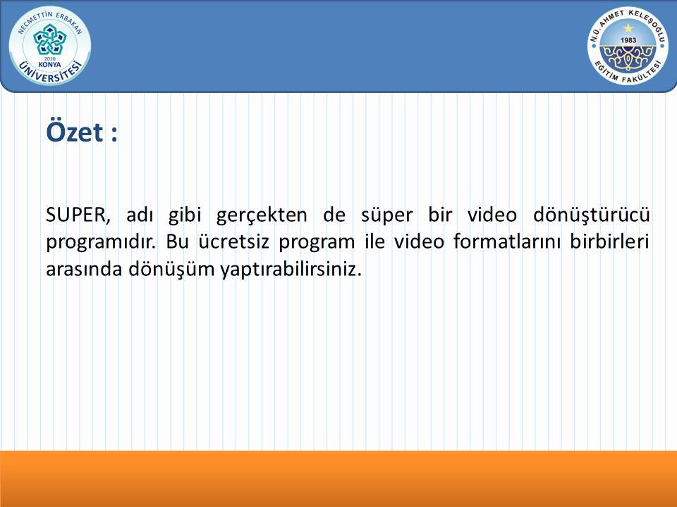 Özet : SUPER, adı gibi gerçekten de süper bir video dönüştürücü programıdır.