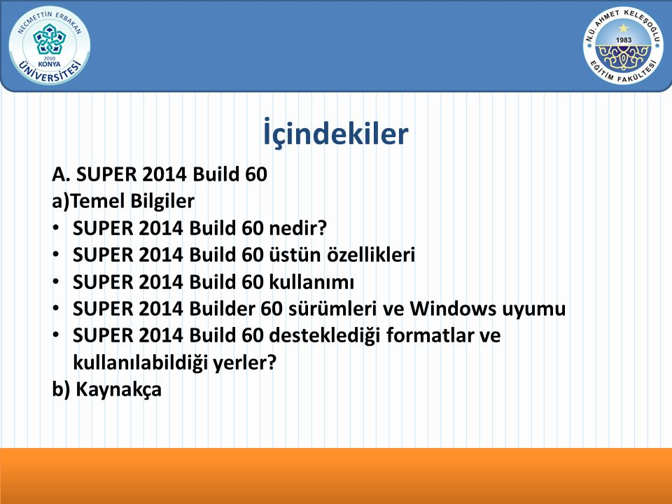 İçindekiler A. SUPER 2014 Build 60 a)Temel Bilgiler SUPER 2014 Build 60 nedir? SUPER 2014 Build 60 üstün özellikleri SUPER 2014 Build 60 kullanımı SUP