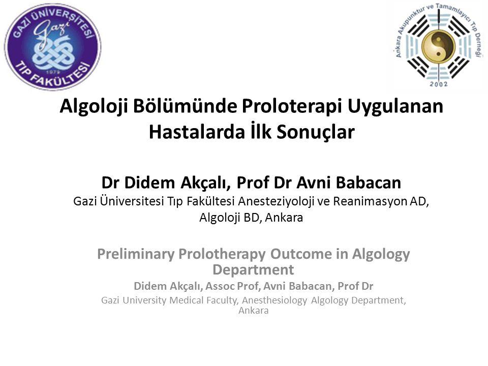 Algoloji Bölümünde Proloterapi Uygulanan Hastalarda İlk Sonuçlar Dr Didem Akçalı, Prof Dr Avni Babacan Gazi Üniversitesi Tıp Fakültesi Anesteziyoloji