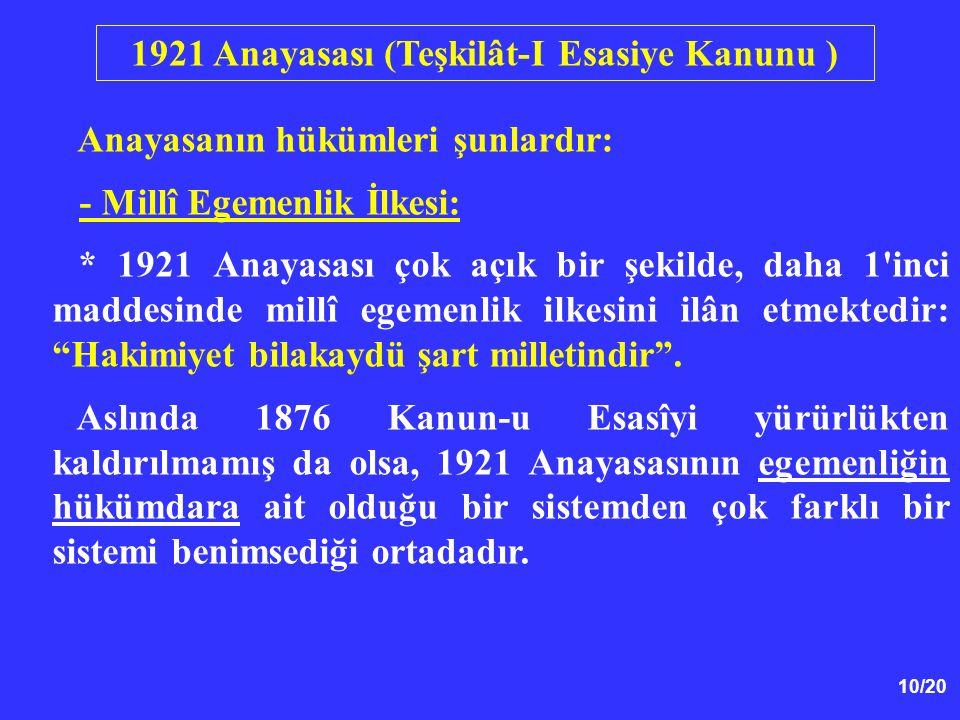 10/20 Anayasanın hükümleri şunlardır: - Millî Egemenlik İlkesi: * 1921 Anayasası çok açık bir şekilde, daha 1'inci maddesinde millî egemenlik ilkesini