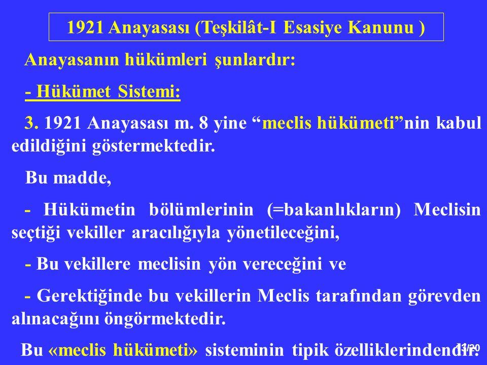 """13/20 Anayasanın hükümleri şunlardır: - Hükümet Sistemi: 3. 1921 Anayasası m. 8 yine """"meclis hükümeti""""nin kabul edildiğini göstermektedir. Bu madde, -"""