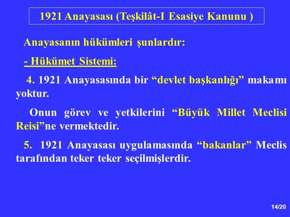 """14/20 Anayasanın hükümleri şunlardır: - Hükümet Sistemi: 4. 1921 Anayasasında bir """"devlet başkanlığı"""" makamı yoktur. Onun görev ve yetkilerini """"Büyük"""