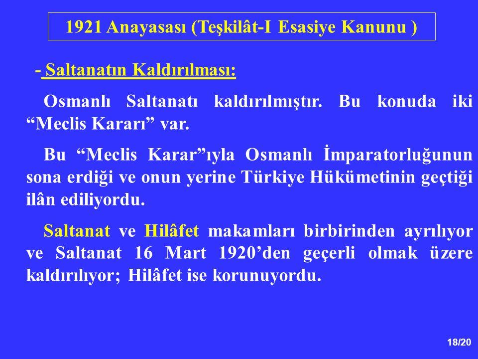 """18/20 - Saltanatın Kaldırılması: Osmanlı Saltanatı kaldırılmıştır. Bu konuda iki """"Meclis Kararı"""" var. Bu """"Meclis Karar""""ıyla Osmanlı İmparatorluğunun s"""