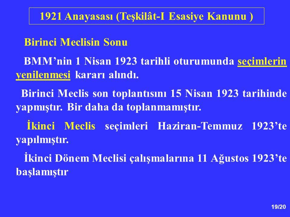 19/20 Birinci Meclisin Sonu BMM'nin 1 Nisan 1923 tarihli oturumunda seçimlerin yenilenmesi kararı alındı. Birinci Meclis son toplantısını 15 Nisan 192