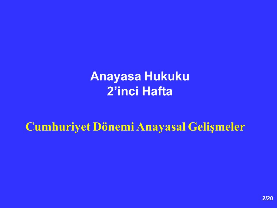 2/20 Anayasa Hukuku 2'inci Hafta Cumhuriyet Dönemi Anayasal Gelişmeler