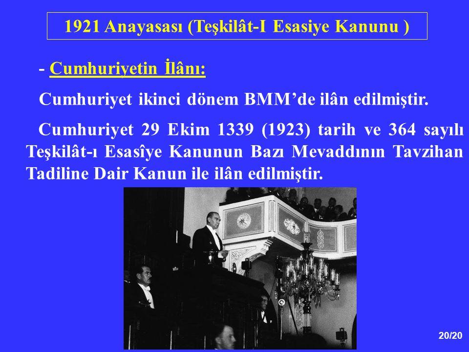 20/20 - Cumhuriyetin İlânı: Cumhuriyet ikinci dönem BMM'de ilân edilmiştir. Cumhuriyet 29 Ekim 1339 (1923) tarih ve 364 sayılı Teşkilât-ı Esasîye Kanu