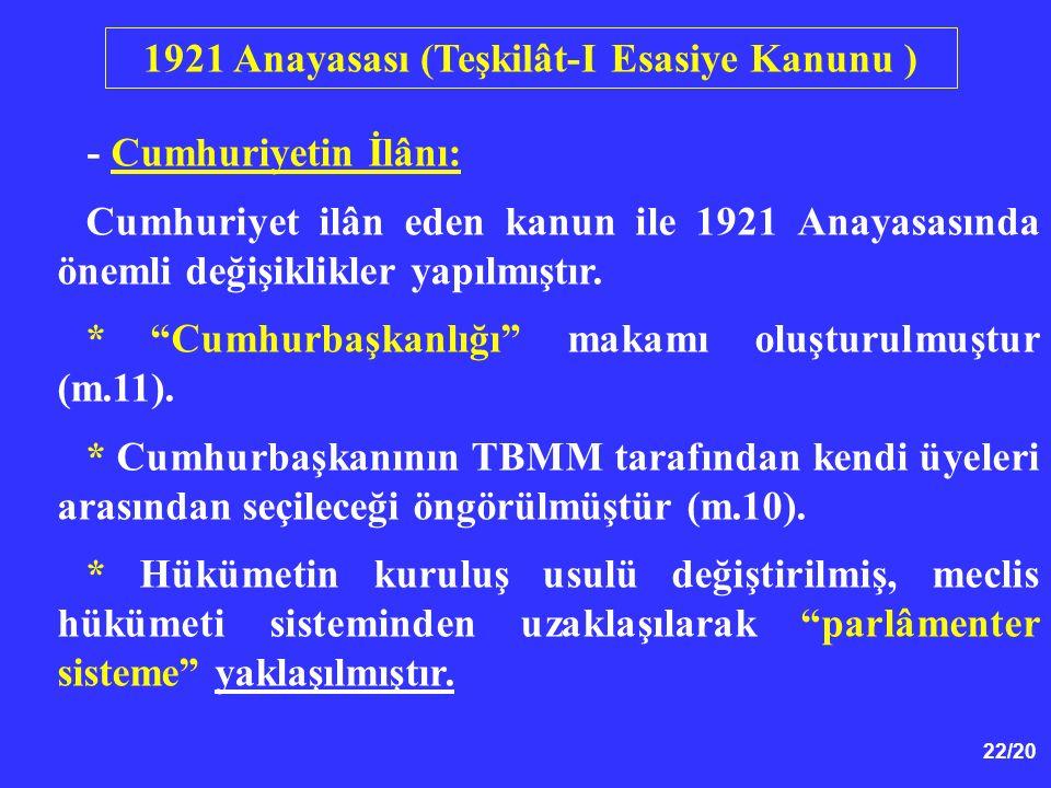 """22/20 - Cumhuriyetin İlânı: Cumhuriyet ilân eden kanun ile 1921 Anayasasında önemli değişiklikler yapılmıştır. * """"Cumhurbaşkanlığı"""" makamı oluşturulmu"""