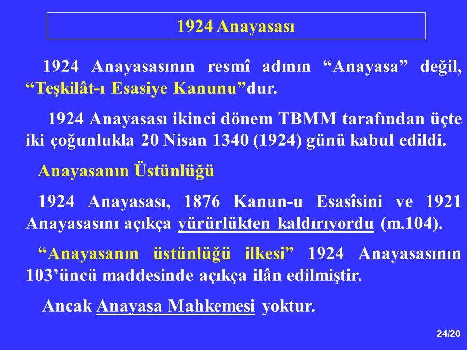"""24/20 1924 Anayasasının resmî adının """"Anayasa"""" değil, """"Teşkilât-ı Esasiye Kanunu""""dur. 1924 Anayasası ikinci dönem TBMM tarafından üçte iki çoğunlukla"""