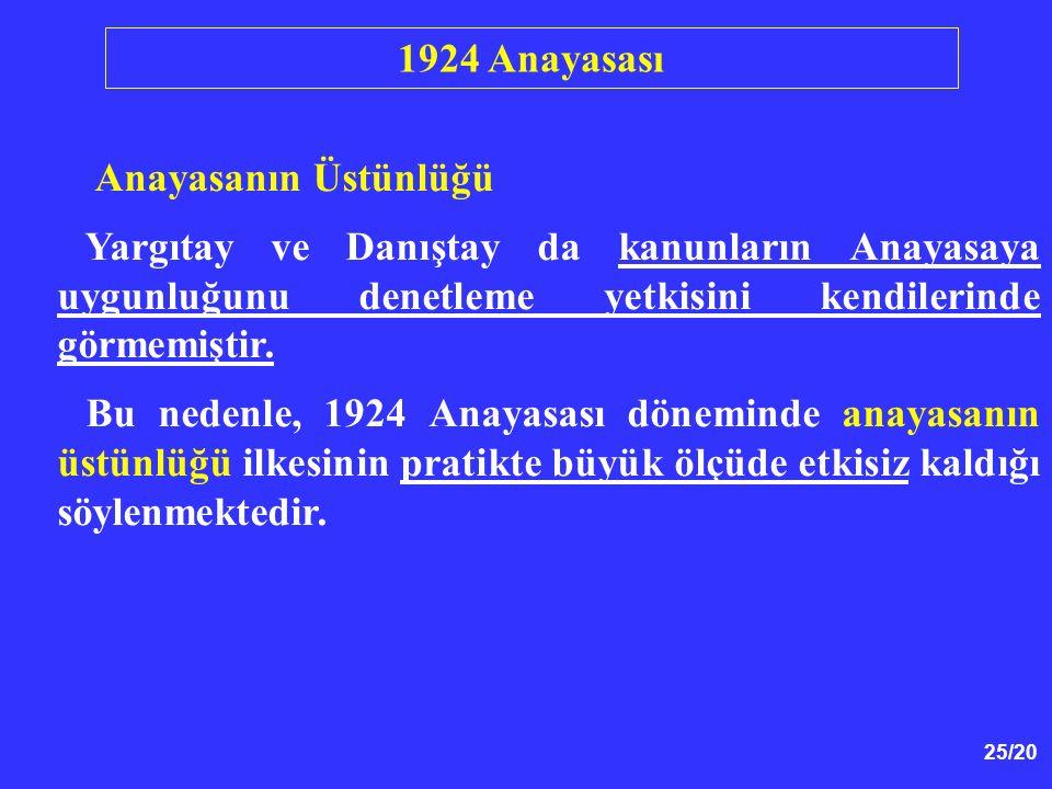 25/20 Anayasanın Üstünlüğü Yargıtay ve Danıştay da kanunların Anayasaya uygunluğunu denetleme yetkisini kendilerinde görmemiştir. Bu nedenle, 1924 Ana